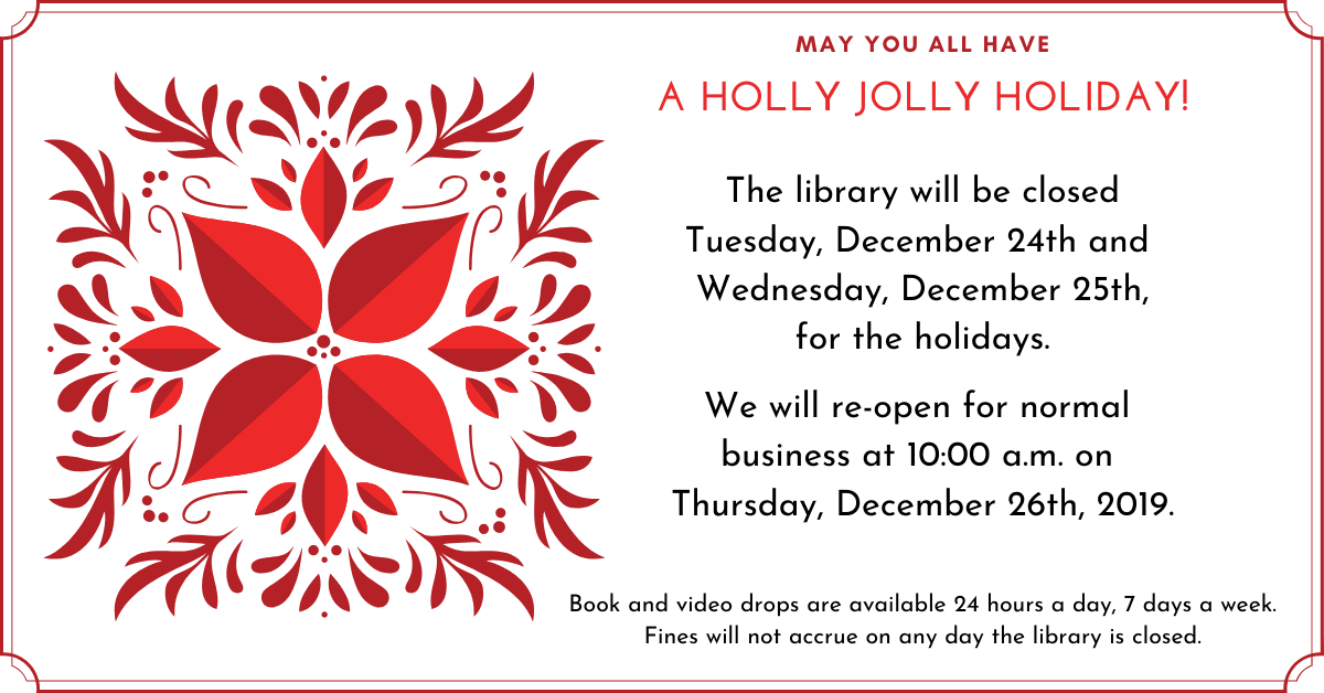 The library will be closed December 24th & 25th for the holidays.